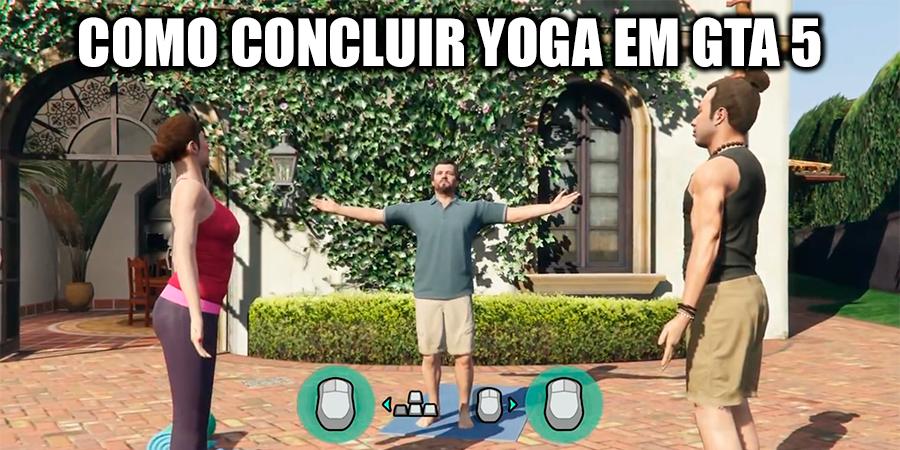 Como concluir yoga em GTA 5?